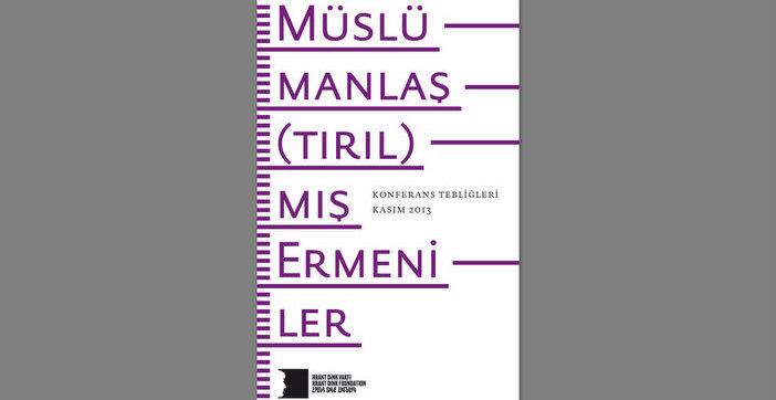 Müslümanlaş(tırıl)mış Ermeniler Konferansı'nın kitabı yayımlandı