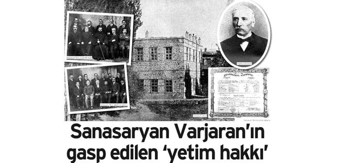 Agos'un arşivinden: Sanasaryan Varjaran'ın gasp edilen 'yetim hakkı'