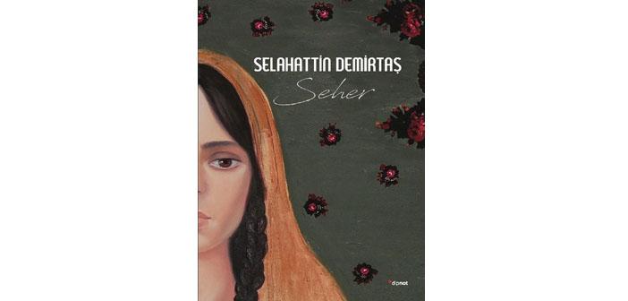 Seher'in, Nazo'nun, Bahir'in hikâyesi. Ve tabii Selahattin'in...